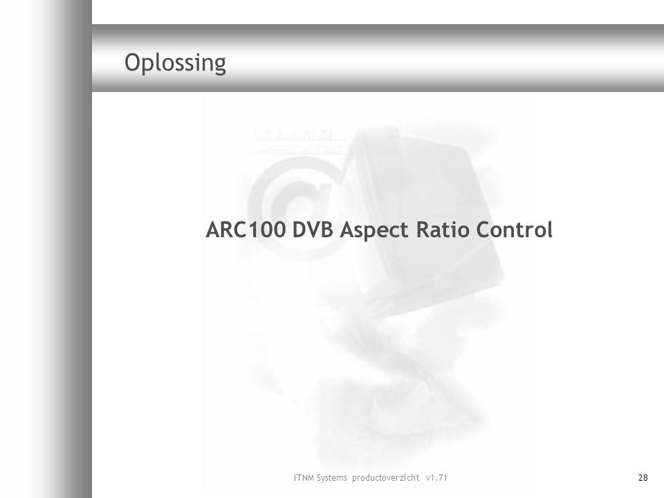 ITNM Systems productoverzicht v1.7128 Oplossing ARC100 DVB Aspect Ratio Control