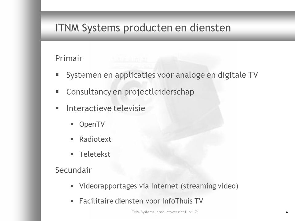 ITNM Systems productoverzicht v1.714 ITNM Systems producten en diensten Primair  Systemen en applicaties voor analoge en digitale TV  Consultancy en