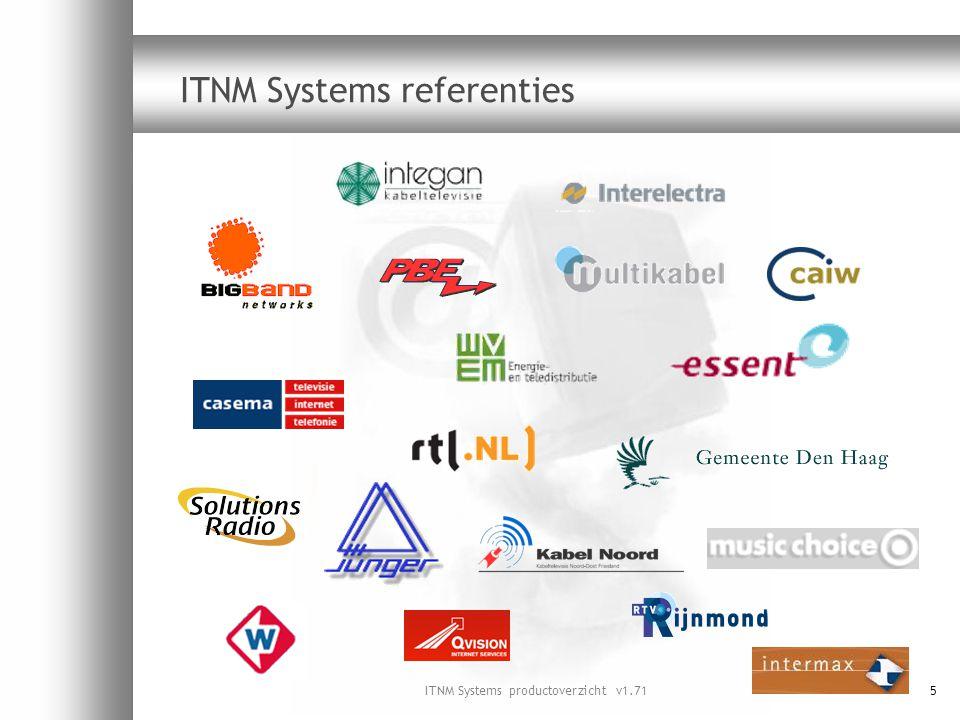 ITNM Systems productoverzicht v1.716 ITNM Systems vertegenwoordigers  Telelink Network Services – Nederland  HEADROOM Broadcast – Duitsland  IPK Broadcast Systems – Singapore