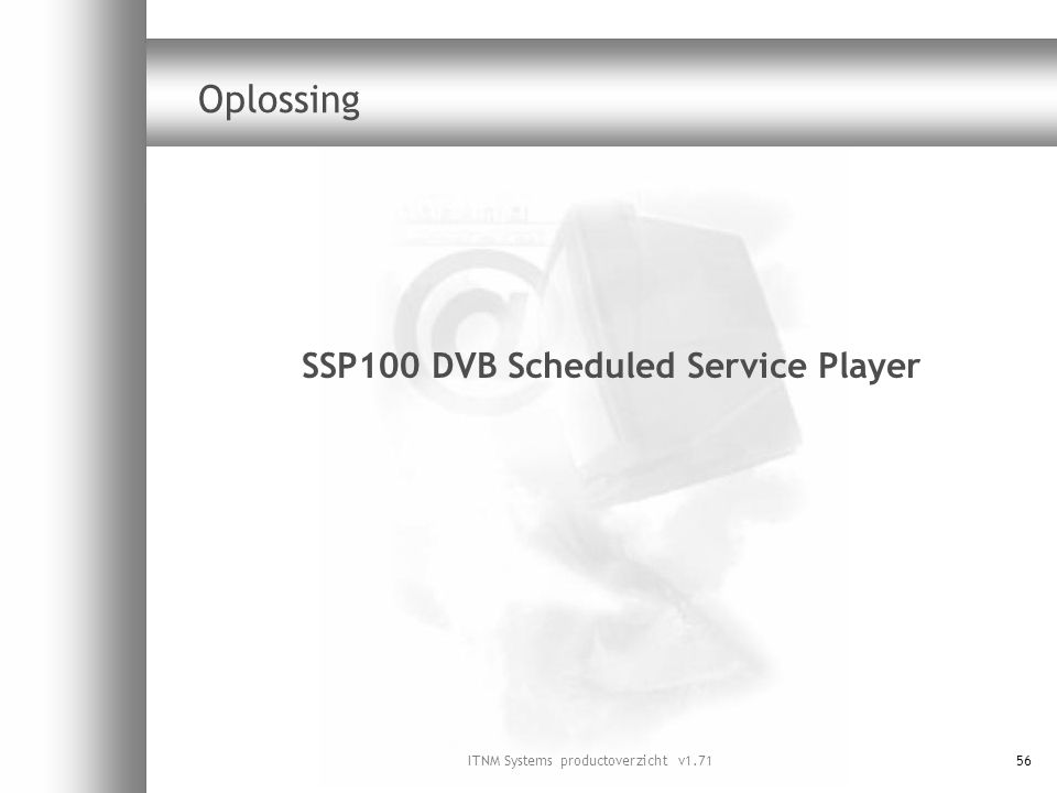 ITNM Systems productoverzicht v1.7156 Oplossing SSP100 DVB Scheduled Service Player