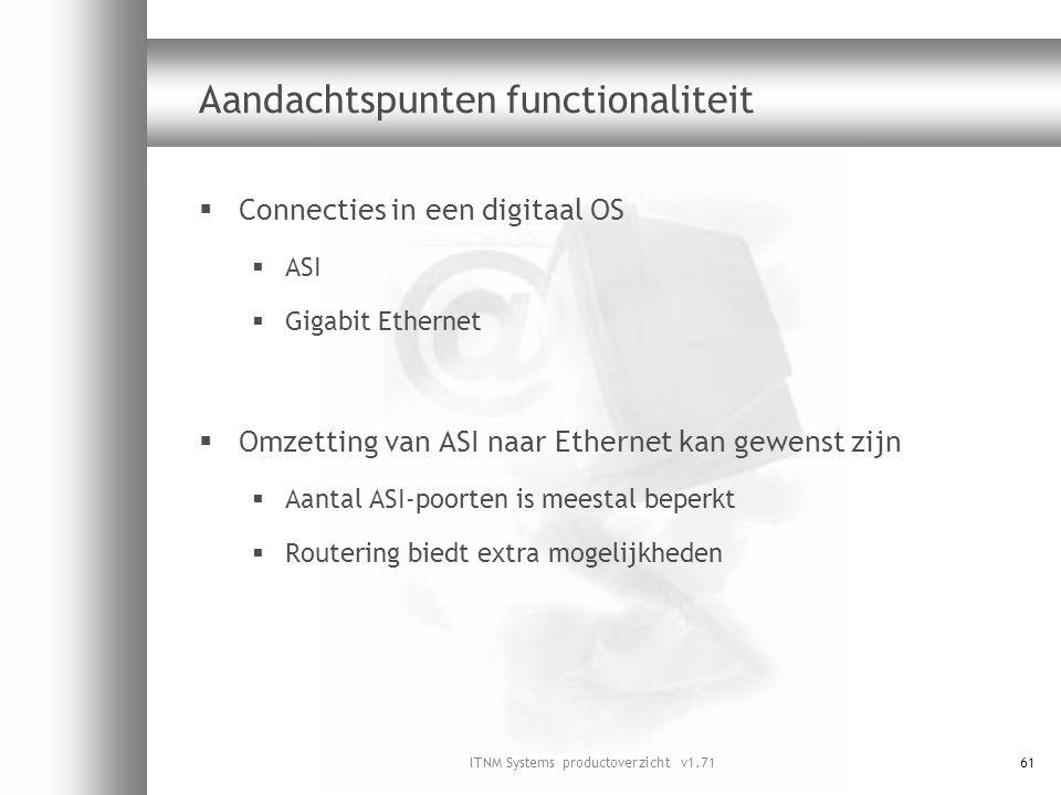 ITNM Systems productoverzicht v1.7161 Aandachtspunten functionaliteit  Connecties in een digitaal OS  ASI  Gigabit Ethernet  Omzetting van ASI naa
