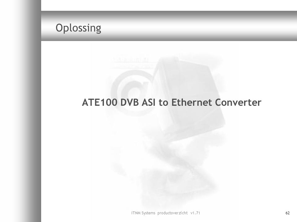 ITNM Systems productoverzicht v1.7162 Oplossing ATE100 DVB ASI to Ethernet Converter