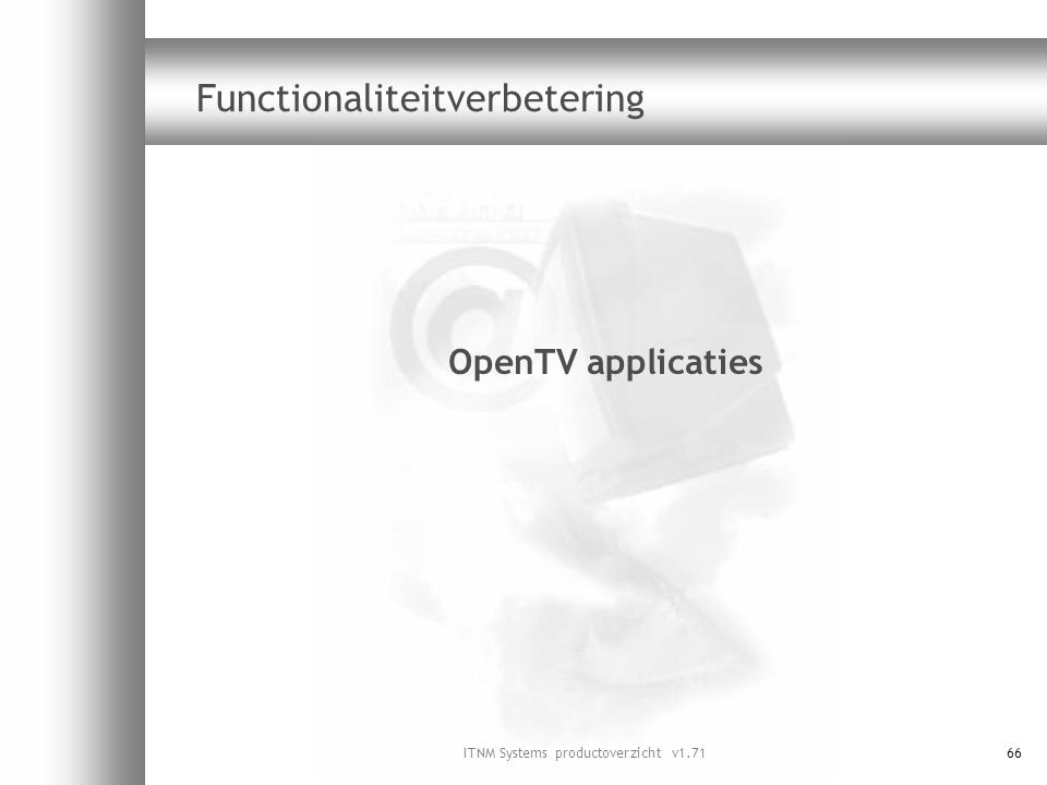 ITNM Systems productoverzicht v1.7166 Functionaliteitverbetering OpenTV applicaties