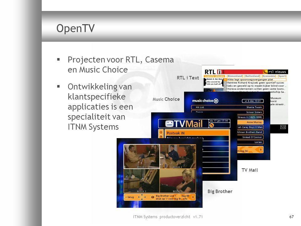 ITNM Systems productoverzicht v1.7167 OpenTV  Projecten voor RTL, Casema en Music Choice  Ontwikkeling van klantspecifieke applicaties is een specia