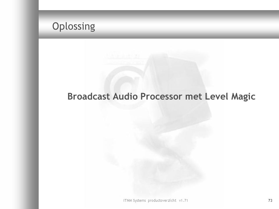ITNM Systems productoverzicht v1.7173 Oplossing Broadcast Audio Processor met Level Magic