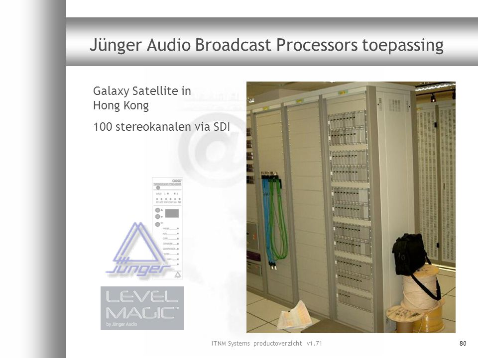 ITNM Systems productoverzicht v1.7180 Jünger Audio Broadcast Processors toepassing Galaxy Satellite in Hong Kong 100 stereokanalen via SDI