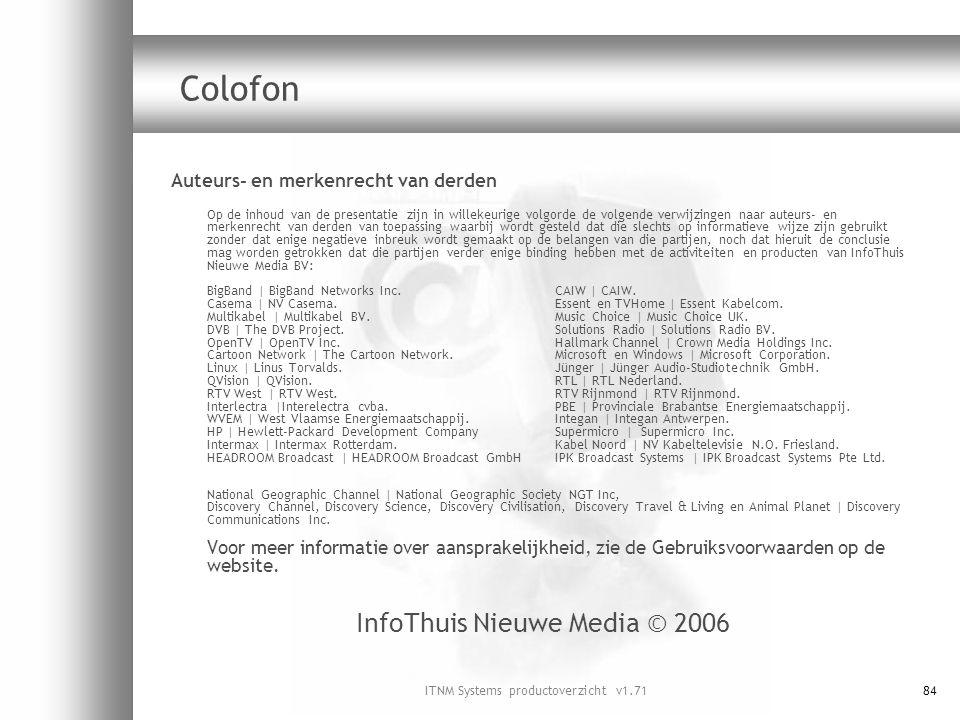 ITNM Systems productoverzicht v1.7184 Colofon Auteurs- en merkenrecht van derden Op de inhoud van de presentatie zijn in willekeurige volgorde de volg