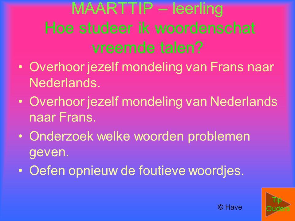 MAARTTIP – leerling Hoe studeer ik woordenschat vreemde talen? •Overhoor jezelf mondeling van Frans naar Nederlands. •Overhoor jezelf mondeling van Ne