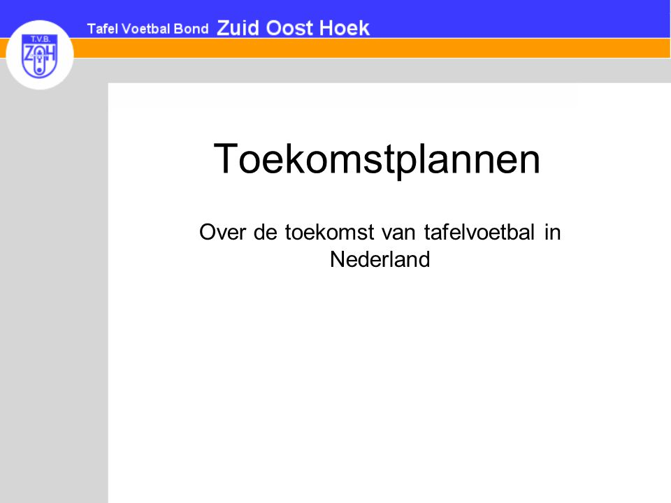 Toekomstplannen Over de toekomst van tafelvoetbal in Nederland