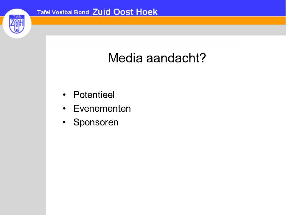Media aandacht? •Potentieel •Evenementen •Sponsoren