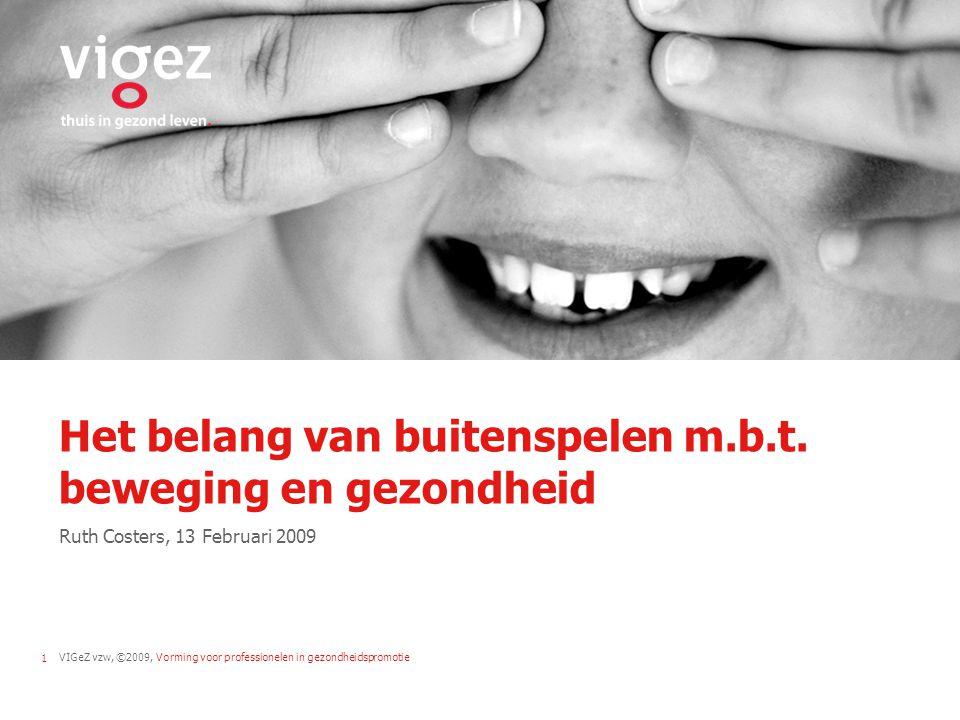 VIGeZ vzw, ©2009, Vorming voor professionelen in gezondheidspromotie1 Het belang van buitenspelen m.b.t.