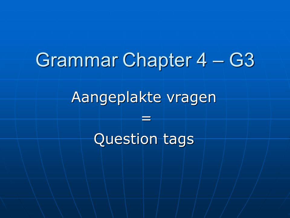 Aangeplakte vragen = question tags DDDDit onderdeel heb je voor het eerst in klas 1 gehad.