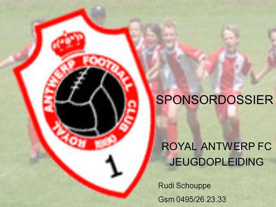 SPONSORDOSSIER ROYAL ANTWERP FC JEUGDOPLEIDING Rudi Schouppe Gsm 0495/26.23.33