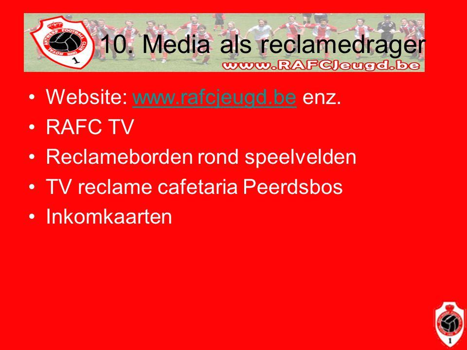 10. Media als reclamedrager •Website: www.rafcjeugd.be enz.www.rafcjeugd.be •RAFC TV •Reclameborden rond speelvelden •TV reclame cafetaria Peerdsbos •