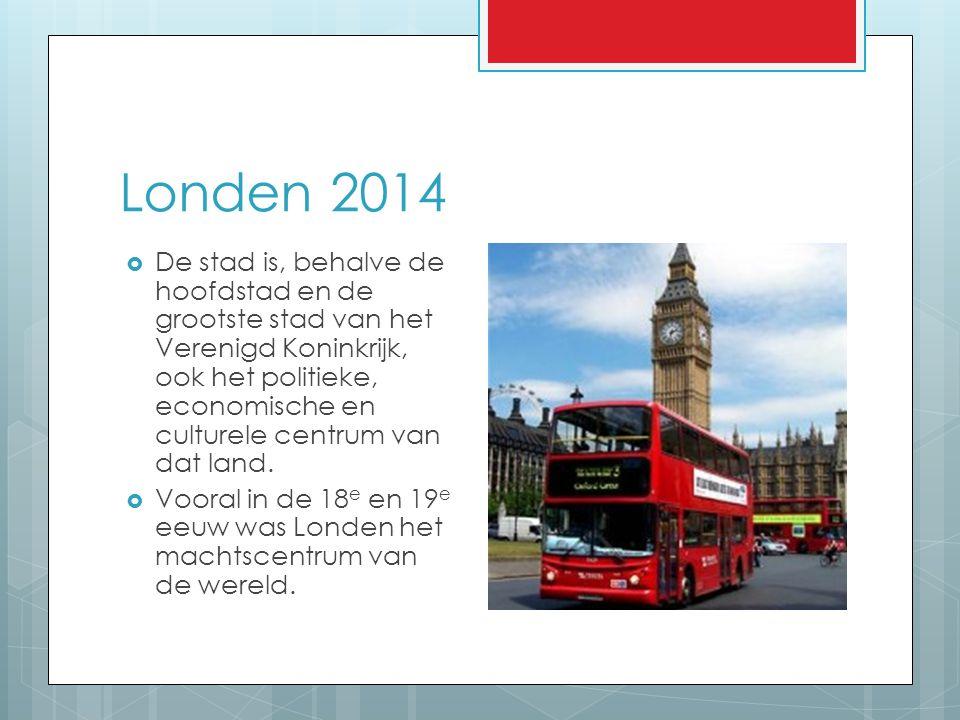 Londen 2014  De stad is, behalve de hoofdstad en de grootste stad van het Verenigd Koninkrijk, ook het politieke, economische en culturele centrum va