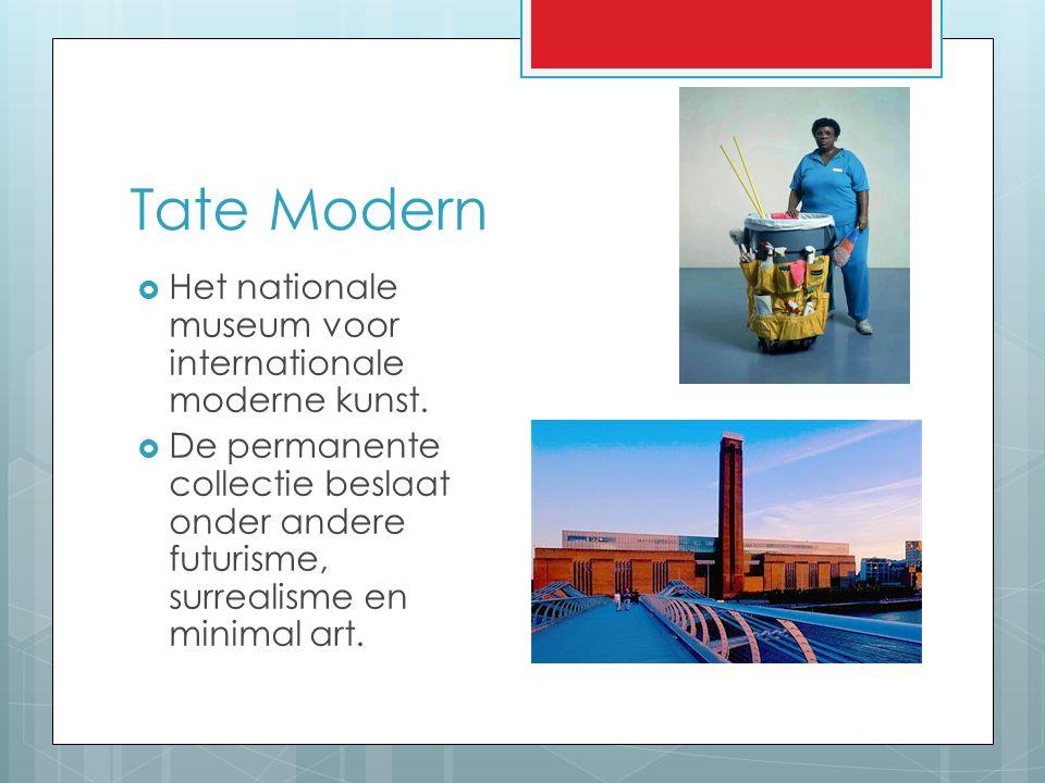 Tate Modern  Het nationale museum voor internationale moderne kunst.  De permanente collectie beslaat onder andere futurisme, surrealisme en minimal