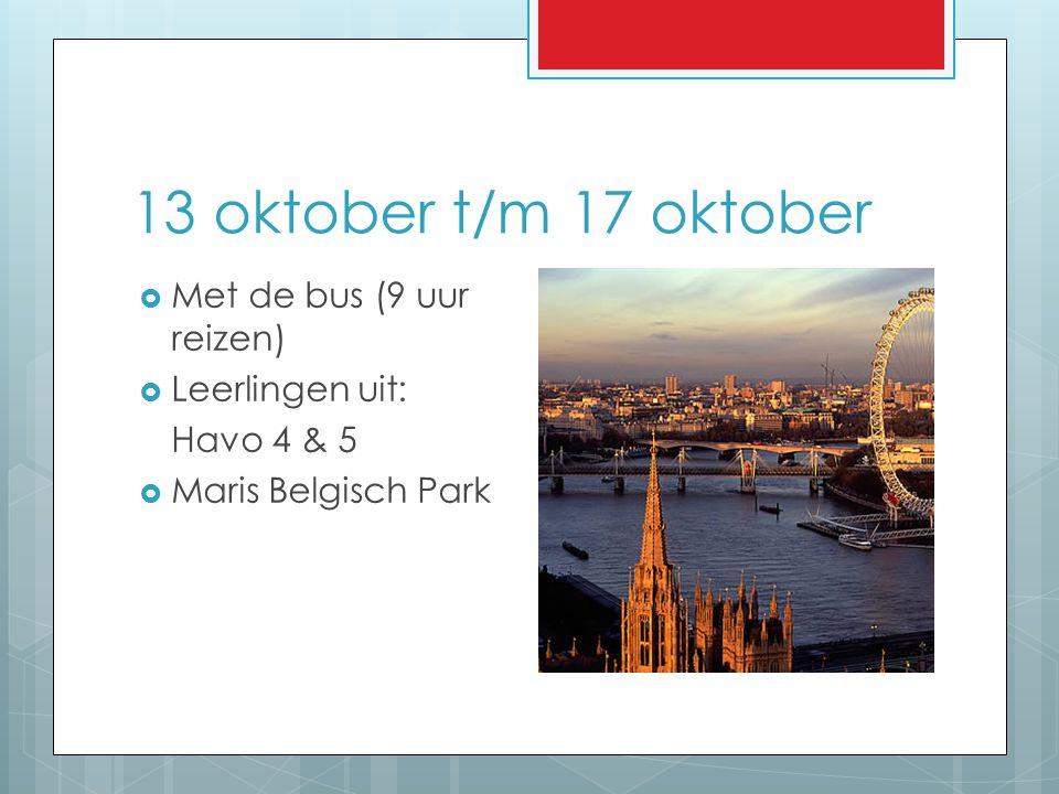 13 oktober t/m 17 oktober  Met de bus (9 uur reizen)  Leerlingen uit: Havo 4 & 5  Maris Belgisch Park