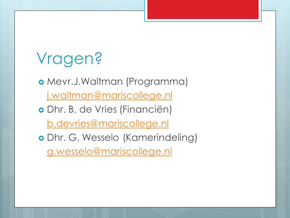 Vragen?  Mevr.J.Waltman (Programma) j.waltman@mariscollege.nl  Dhr. B. de Vries (Financiën) b.devries@mariscollege.nl  Dhr. G. Wesselo (Kamerindeli