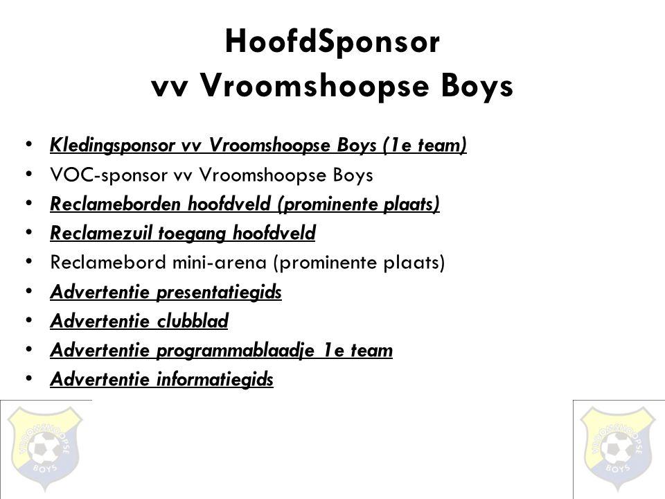 HoofdSponsor vv Vroomshoopse Boys •Kledingsponsor vv Vroomshoopse Boys (1e team) •VOC-sponsor vv Vroomshoopse Boys •Reclameborden hoofdveld (prominent