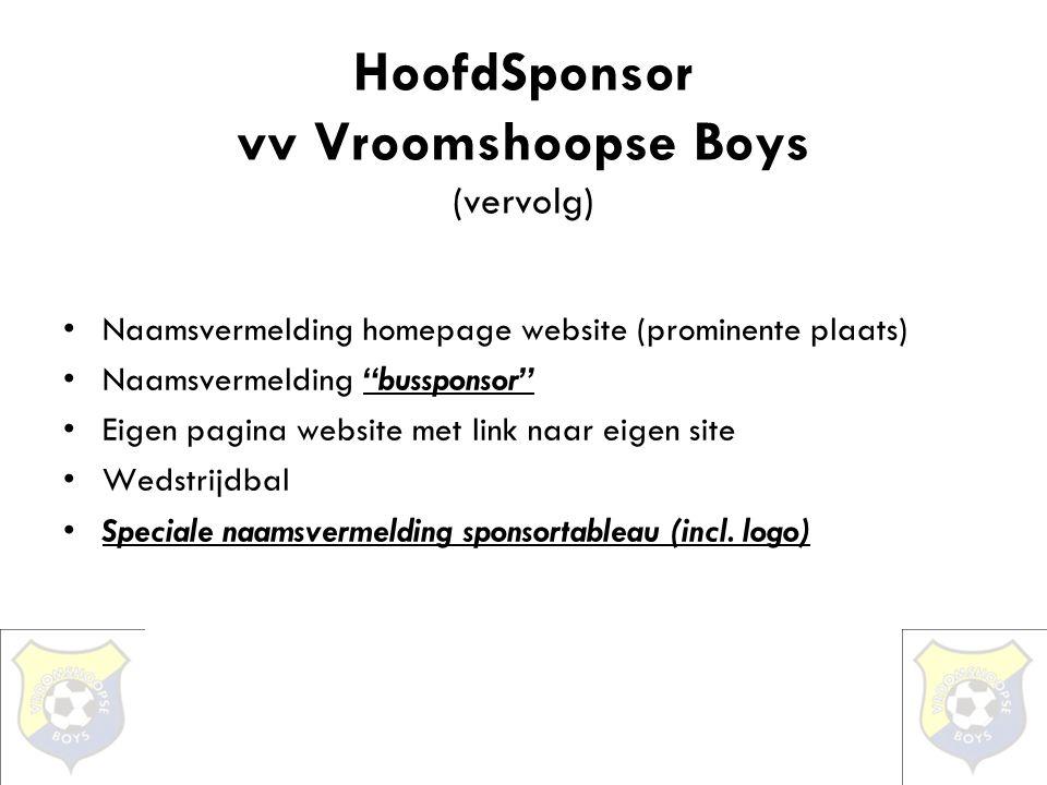 """HoofdSponsor vv Vroomshoopse Boys (vervolg) •Naamsvermelding homepage website (prominente plaats) •Naamsvermelding """"bussponsor"""" •Eigen pagina website"""