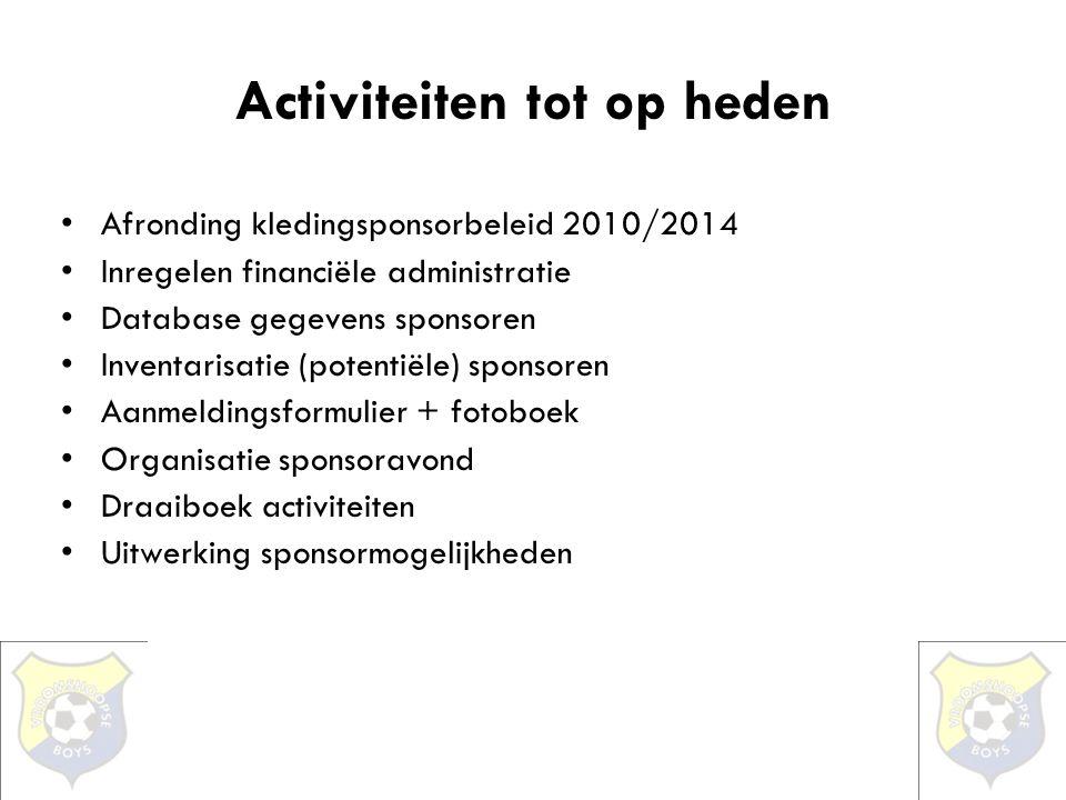 Activiteiten tot op heden •Afronding kledingsponsorbeleid 2010/2014 •Inregelen financiële administratie •Database gegevens sponsoren •Inventarisatie (
