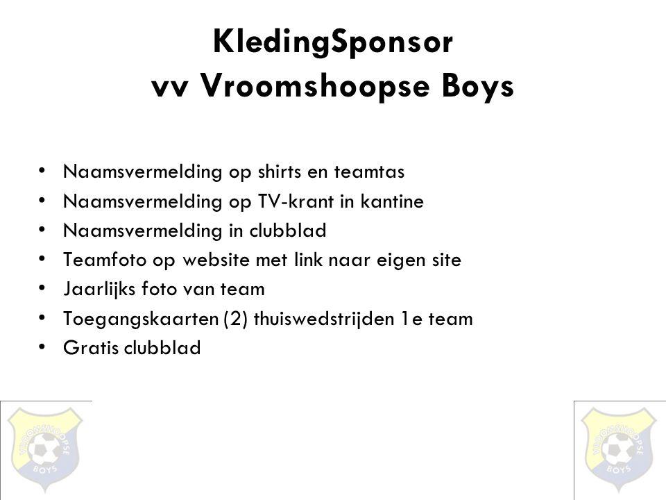 KledingSponsor vv Vroomshoopse Boys •Naamsvermelding op shirts en teamtas •Naamsvermelding op TV-krant in kantine •Naamsvermelding in clubblad •Teamfo
