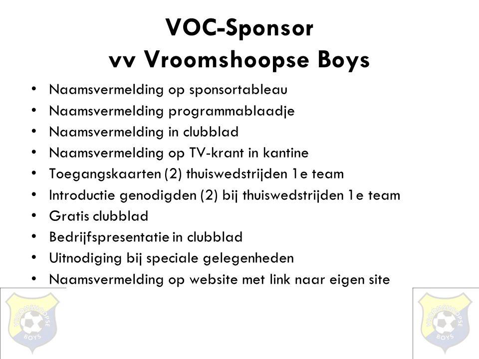 VOC-Sponsor vv Vroomshoopse Boys •Naamsvermelding op sponsortableau •Naamsvermelding programmablaadje •Naamsvermelding in clubblad •Naamsvermelding op