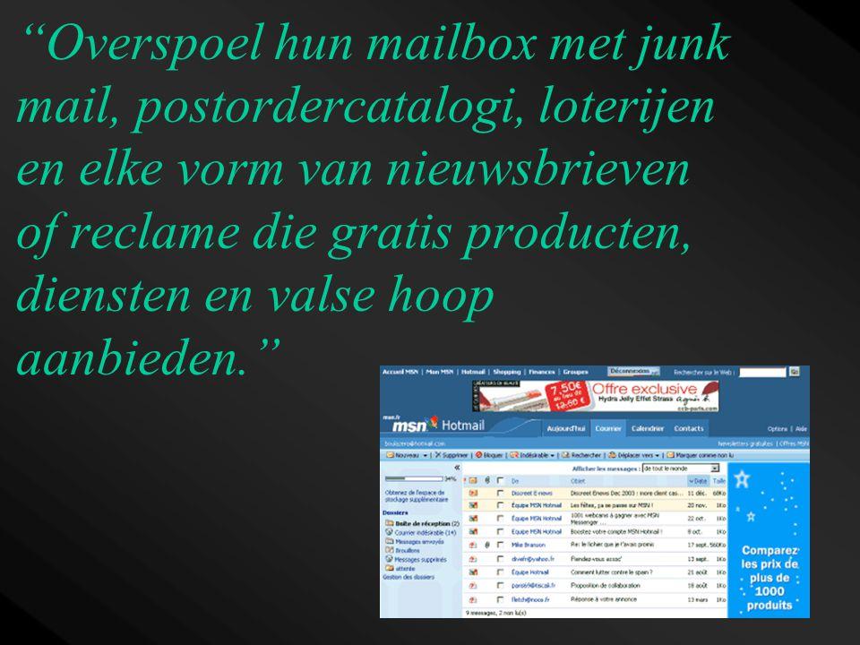 """""""Overspoel hun mailbox met junk mail, postordercatalogi, loterijen en elke vorm van nieuwsbrieven of reclame die gratis producten, diensten en valse h"""