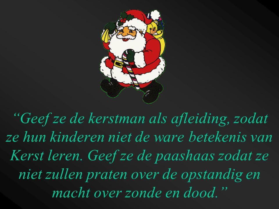 """""""Geef ze de kerstman als afleiding, zodat ze hun kinderen niet de ware betekenis van Kerst leren. Geef ze de paashaas zodat ze niet zullen praten over"""