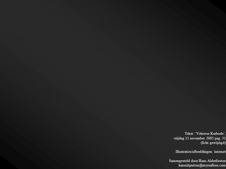 Tekst: 'Veluwse Kerbode', vrijdag 11 november 2005 pag. 31 (licht gewijzigd) Illustraties/afbeeldingen: internet Samengesteld door Hans Alderliesten h