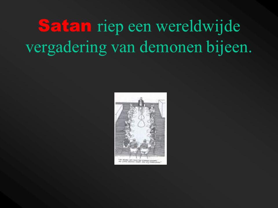 Satan riep een wereldwijde vergadering van demonen bijeen.