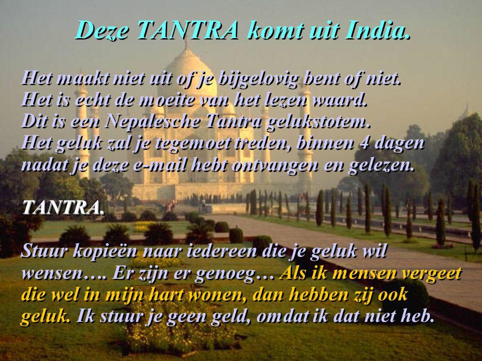 Deze TANTRA komt uit India. Het maakt niet uit of je bijgelovig bent of niet. Het is echt de moeite van het lezen waard. Dit is een Nepalesche Tantra