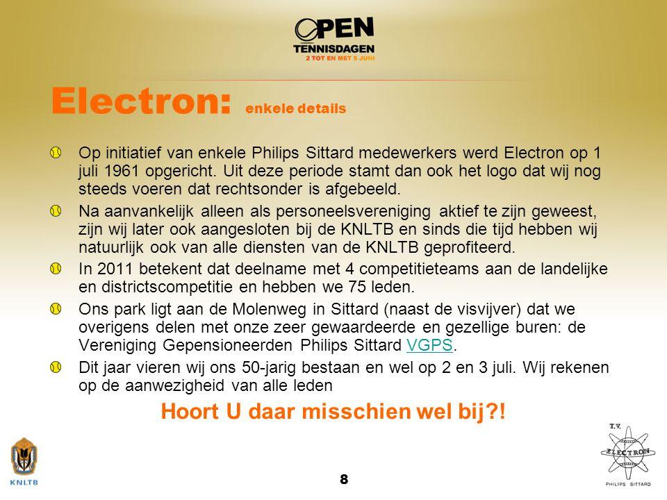 8 Electron: enkele details Op initiatief van enkele Philips Sittard medewerkers werd Electron op 1 juli 1961 opgericht. Uit deze periode stamt dan ook