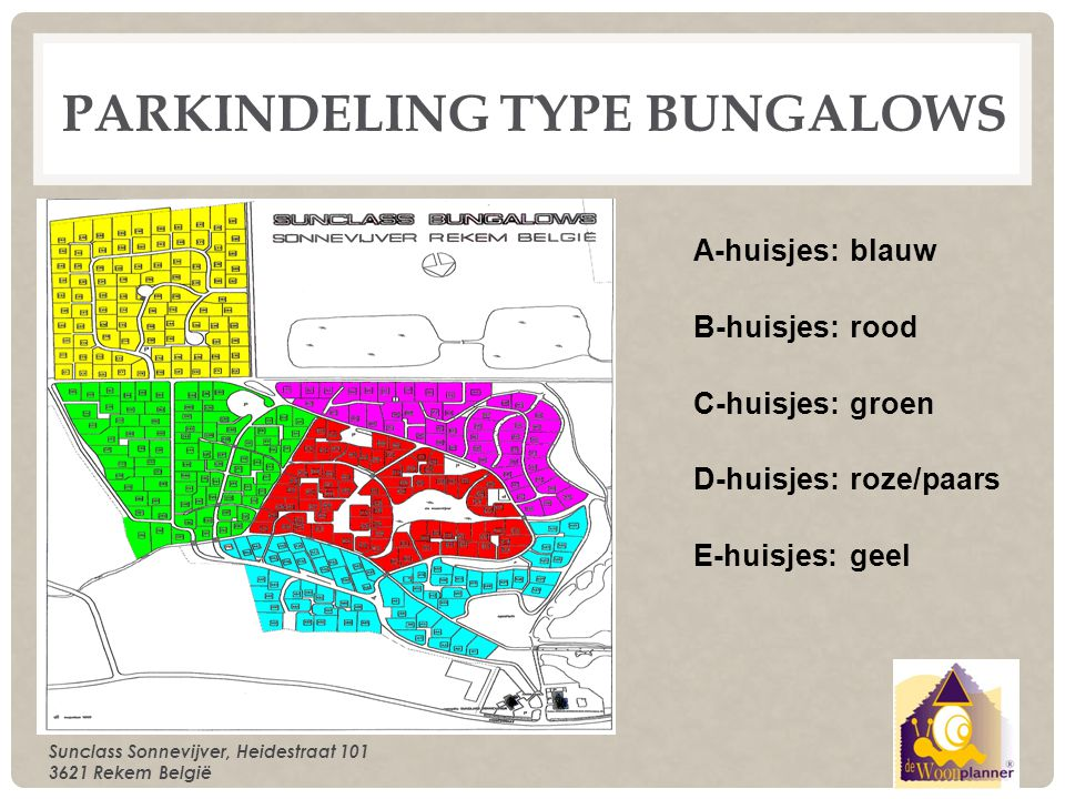 Sunclass Sonnevijver, Heidestraat 101 3621 Rekem België PARKINDELING TYPE BUNGALOWS A-huisjes: blauw B-huisjes: rood C-huisjes: groen D-huisjes: roze/