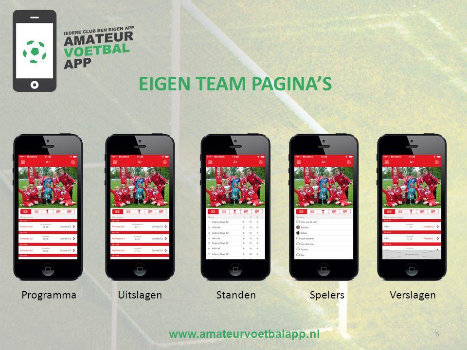 www.amateurvoetbalapp.nl 6 EIGEN TEAM PAGINA'S Programma Uitslagen Standen Spelers Verslagen