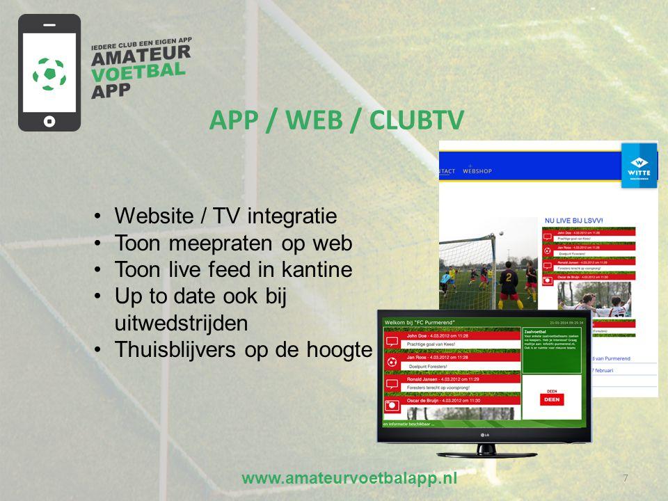 www.amateurvoetbalapp.nl 7 APP / WEB / CLUBTV •Website / TV integratie •Toon meepraten op web •Toon live feed in kantine •Up to date ook bij uitwedstrijden •Thuisblijvers op de hoogte