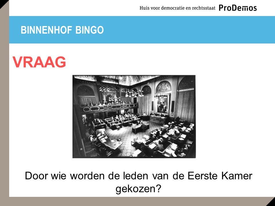 BINNENHOF BINGO Door wie worden de leden van de Eerste Kamer gekozen? VRAAG