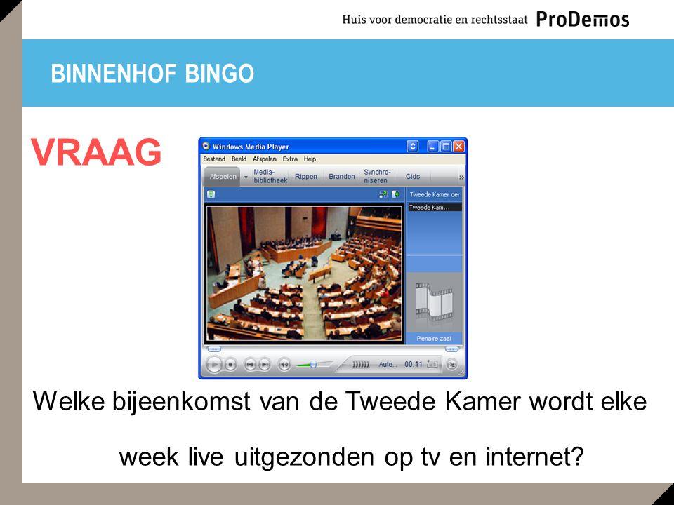 BINNENHOF BINGO Welke bijeenkomst van de Tweede Kamer wordt elke week live uitgezonden op tv en internet.