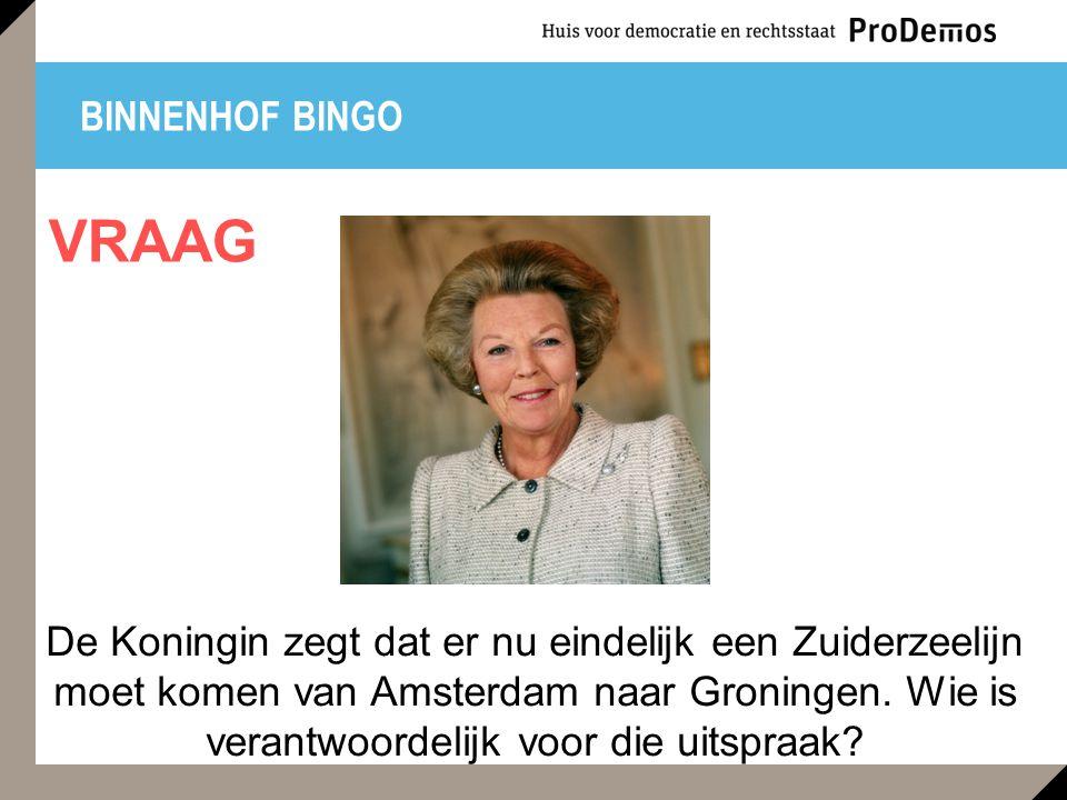 BINNENHOF BINGO De Koningin zegt dat er nu eindelijk een Zuiderzeelijn moet komen van Amsterdam naar Groningen.