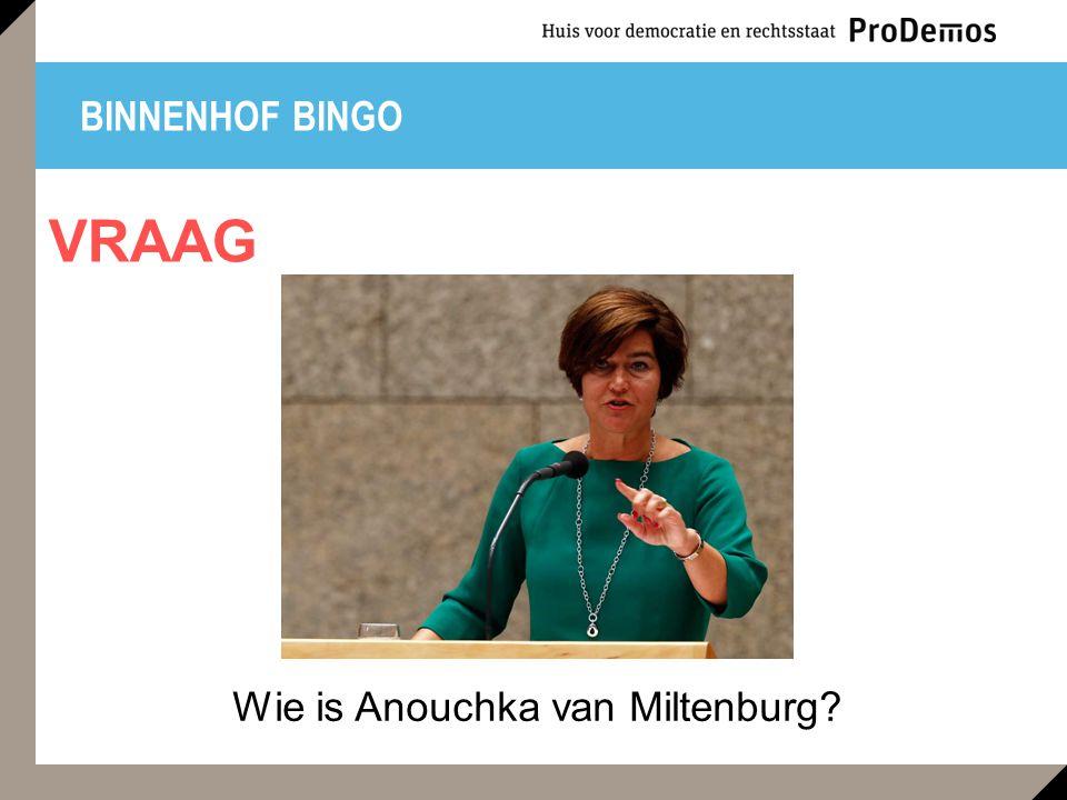 BINNENHOF BINGO Wie is Anouchka van Miltenburg? VRAAG