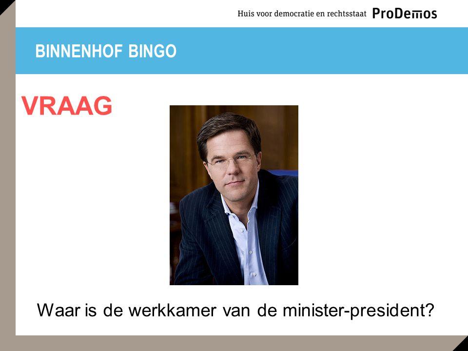 BINNENHOF BINGO Waar is de werkkamer van de minister-president? VRAAG