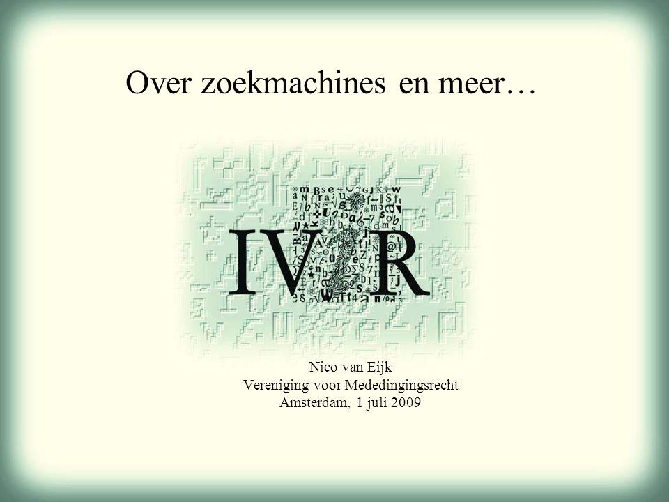 Over zoekmachines en meer… Nico van Eijk Vereniging voor Mededingingsrecht Amsterdam, 1 juli 2009
