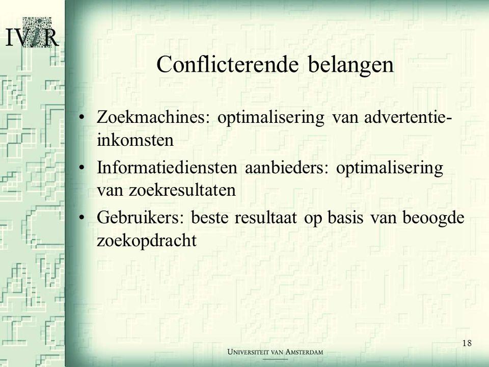 18 Conflicterende belangen •Zoekmachines: optimalisering van advertentie- inkomsten •Informatiediensten aanbieders: optimalisering van zoekresultaten