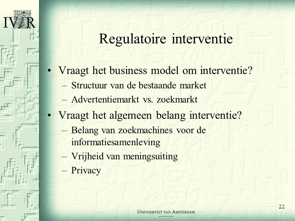 22 Regulatoire interventie •Vraagt het business model om interventie.