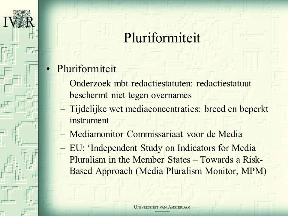 Pluriformiteit •Pluriformiteit –Onderzoek mbt redactiestatuten: redactiestatuut beschermt niet tegen overnames –Tijdelijke wet mediaconcentraties: breed en beperkt instrument –Mediamonitor Commissariaat voor de Media –EU: 'Independent Study on Indicators for Media Pluralism in the Member States – Towards a Risk- Based Approach (Media Pluralism Monitor, MPM)