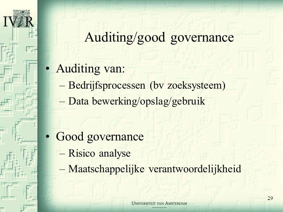 29 Auditing/good governance •Auditing van: –Bedrijfsprocessen (bv zoeksysteem) –Data bewerking/opslag/gebruik •Good governance –Risico analyse –Maatschappelijke verantwoordelijkheid