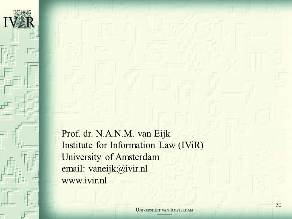 32 Prof. dr. N.A.N.M. van Eijk Institute for Information Law (IViR) University of Amsterdam email: vaneijk@ivir.nl www.ivir.nl