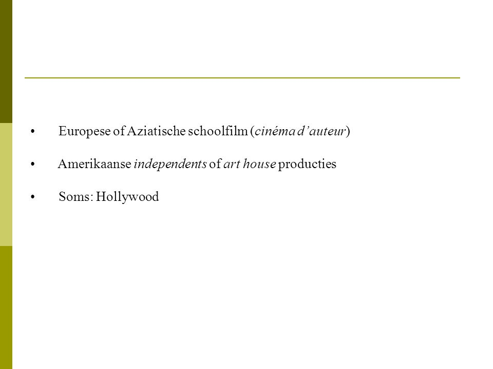 • Europese of Aziatische schoolfilm (cinéma d'auteur) • Amerikaanse independents of art house producties • Soms: Hollywood