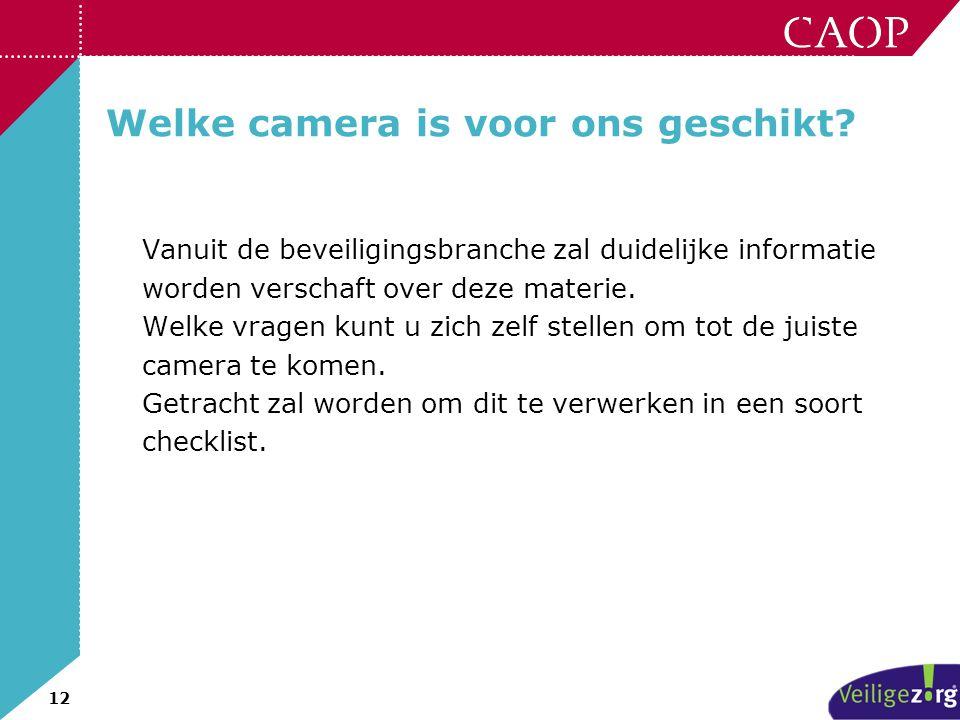 12 Welke camera is voor ons geschikt? Vanuit de beveiligingsbranche zal duidelijke informatie worden verschaft over deze materie. Welke vragen kunt u