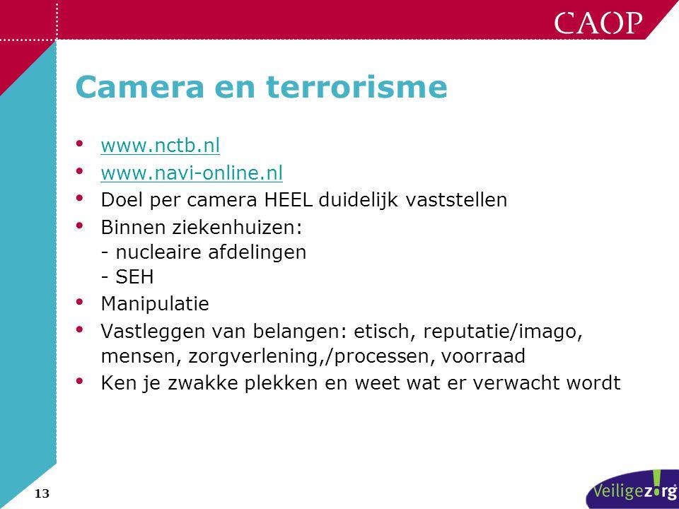13 Camera en terrorisme • www.nctb.nl www.nctb.nl • www.navi-online.nl www.navi-online.nl • Doel per camera HEEL duidelijk vaststellen • Binnen zieken